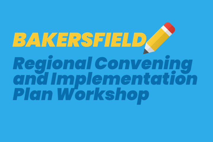 Bakersfield Regional Convening and Implementation Plan Workshop