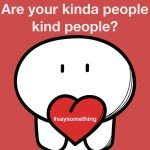 Are your kinda people kind people?