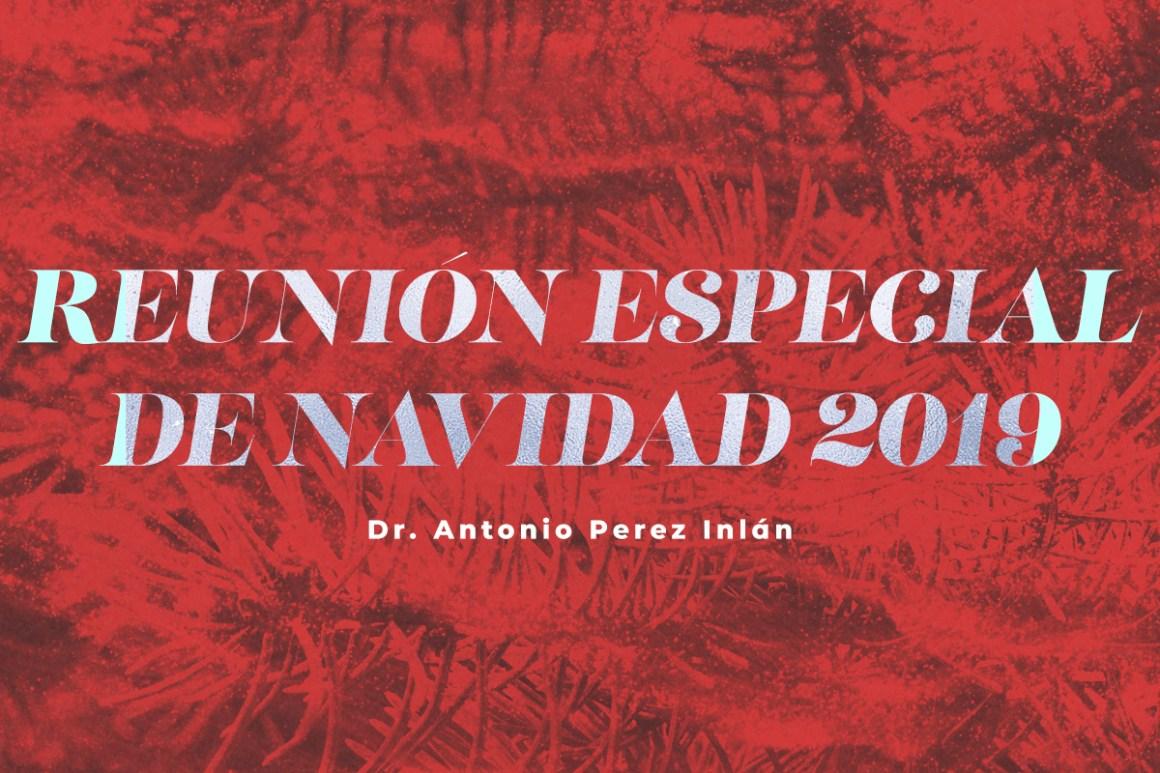 REUNIÓN ESPECIAL DE NAVIDAD 2019 – Dr. Antonio Perez Inclan
