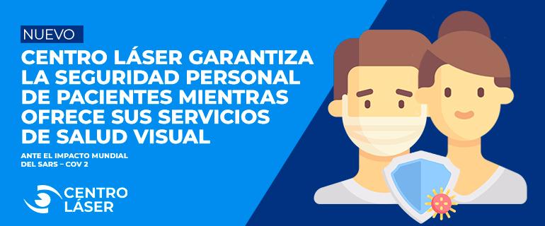 Centro Láser garantiza la seguridad personal de sus pacientes mientras ofrece sus servicios de Salud Visual