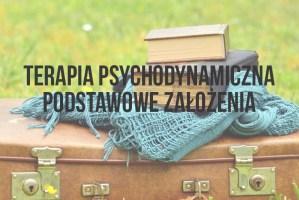 Terapia psychodynamiczna – podstawowe założenia