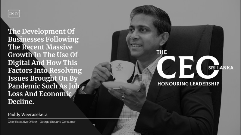 An Interview with Mr. Paddy Weerasekera, CEO – Consumer at George Steuart & Co.
