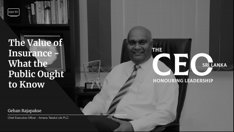 An interview with Mr. Gehan Rajapakse, the CEO of Amana Takaful Life PLC