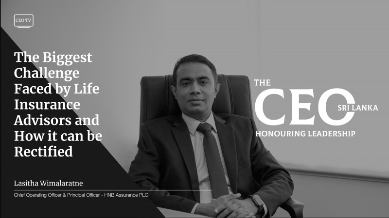 An Interview with Mr. Lasitha Wimalaratne, the COO & Principal Officer of HNB Assurance PLC