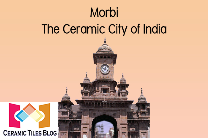 Morbi called the Ceramic City of India