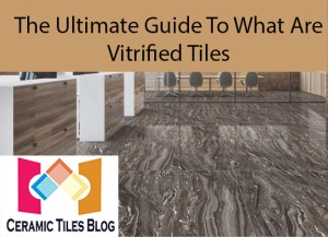What are Vitrified Tiles