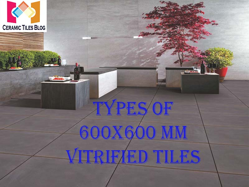 Types of 600 x 600 mm Vitrified Tiles