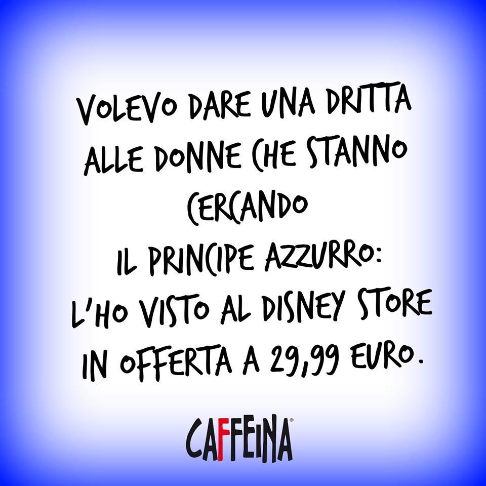 Volevo dare una dritta alle donne che stanno cercando il principe azzurro :l'ho visto in ogferta al disney store a 29,99 euro.