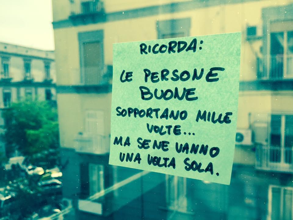 Ricorda: le persone buone sopportano mille volte... ma se ne vanno una volta sola.