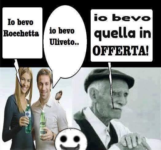 Io bevo Rocchetta, io bevto Uliveto, io bevo quella in offerta