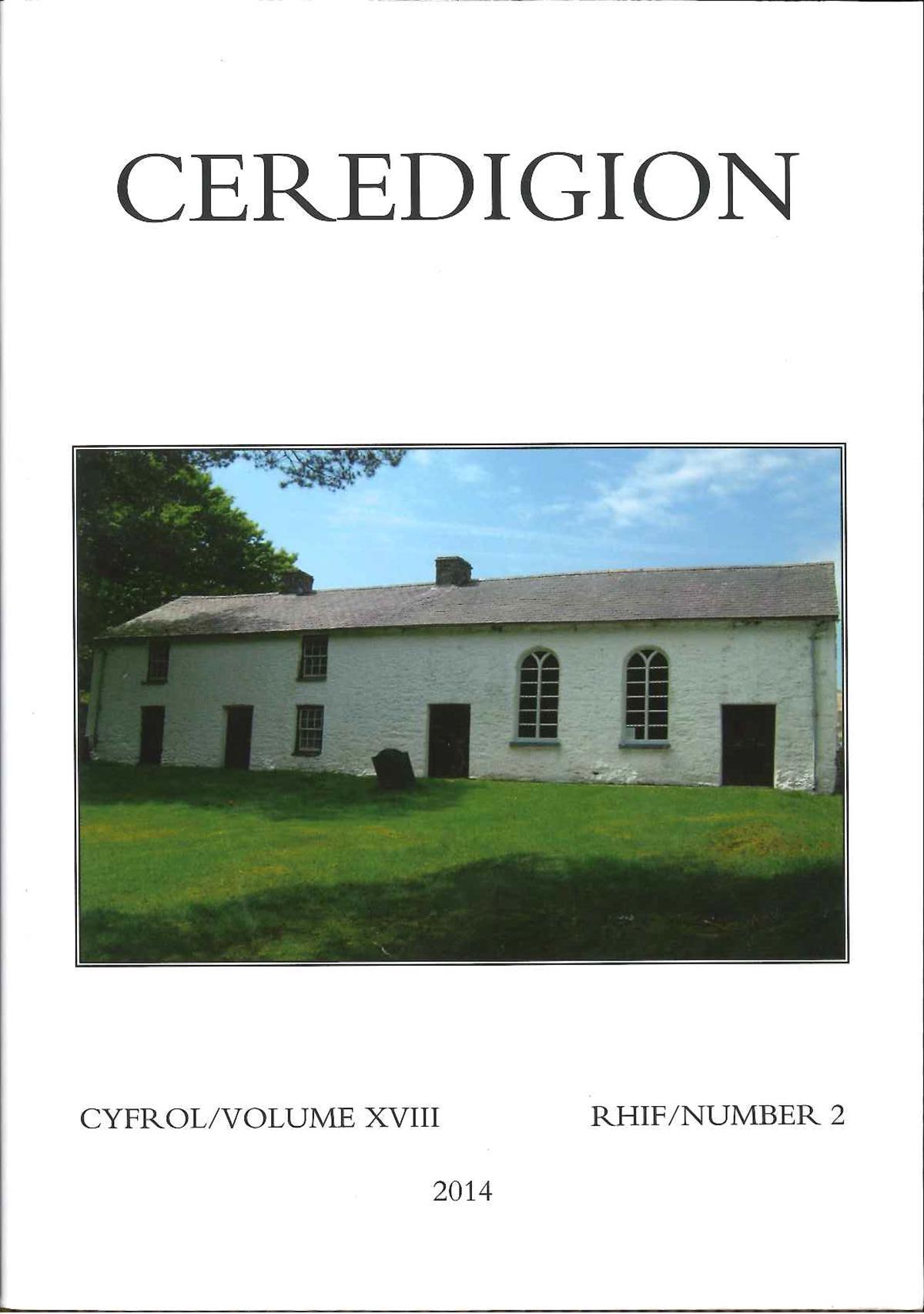Ceredigion Journal of the Ceredigion Historical Society Vol XVIII, No 2 2014 - ISBN 0069 2263
