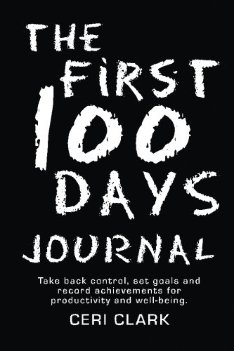 The First 100 Days Journal: Take back control, set goals and record achievements for productivity and well-being