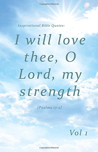 Inspirational Bible Quotes: I will love thee, O Lord, my strength: A discreet internet password organizer (password book) (Disguised Password Book Series)