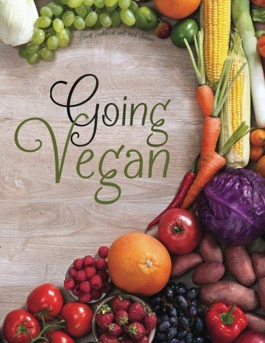 Blank Cookbook and Meal Planner: Going Vegan: Collect your best vegan recipes in this 60 page blank cookbook with 5 week template meal planner to kick-start your new vegan life. (Empty Cookbook Gifts)