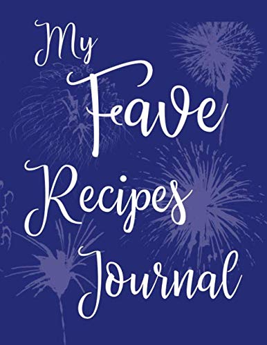 My Fave Recipes Journal: 100 Page Blank Recipe Book for the Ultimate Custom Heirloom Cookbook to Write In | Blue Fireworks Design 8.5 x 11 Inches (Blank Recipe Cookbooks)