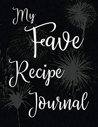 My Fave Recipe Journal: 100 Page Blank Recipe Book for the Ultimate Custom Heirloom Cookbook to Write In | Black Fireworks Design 8.5 x 11 Inches (Blank Recipe Cookbooks)