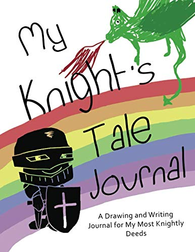 My Knight's Tale Journal: A Drawing and Writing Journal for My Most Knightly Deeds (Journals for Kids)