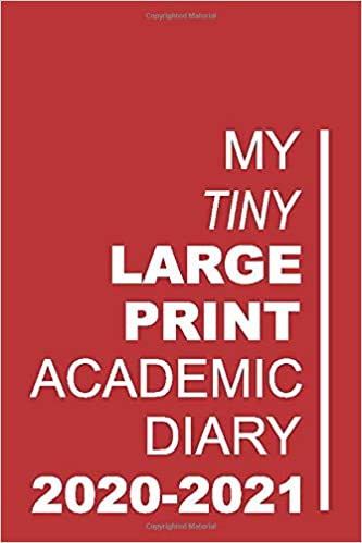 My Tiny Large Print Academic Diary 2020-2021: The 16 Month Red Large Print Diary for 2020-2021, Week to View (September 2020 to December 2021) Planner (4×6 inch) (Large Print Mini Diaries 2020-2021) Paperback – Large Print