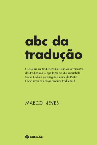 ABC da Tradução (Lisboa, Guerra e Paz, 2020). Um livro sobre o trabalho, as ferramentas e as técnicas dos tradutores e gestores de projectos de tradução.