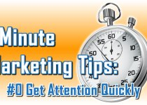 Get Attention Quickly - 1 Minute Marketing Tips #0: one minute, one tip, one thing you can do today to improve your marketing!