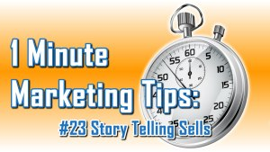 Story Telling Sells - 1 Minute Marketing Tips #23: One minute, one tip, one thing you can do today to improve your marketing!