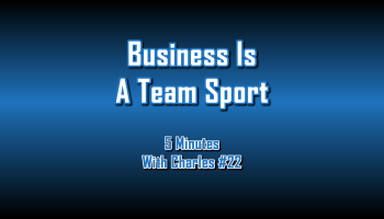 Business Is A Team Sport - 5 Minutes With Charles #22 - The Digital Marketing Ninja
