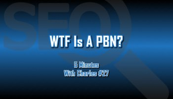 WTF Is A PBN - 5 Minutes With Charles #27 - The Digital Marketing Ninja