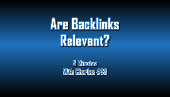 Are Backlinks Relevant - 5 Minutes With Charles #33 - The Digital Marketing Ninja