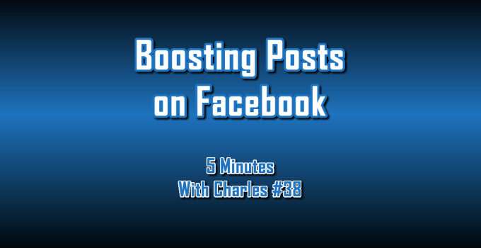Boosting Posts On Facebook - 5 Minutes With Charles #38 - The Digital Marketing Ninja