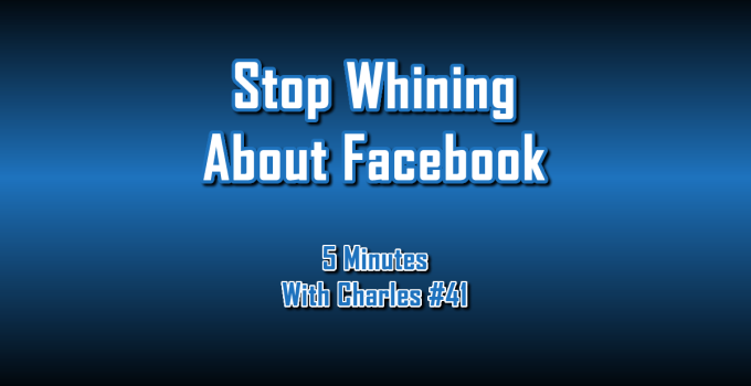 Stop Whining About Facebook - 5 Minutes With Charles #41 - The Digital Marketing Ninja