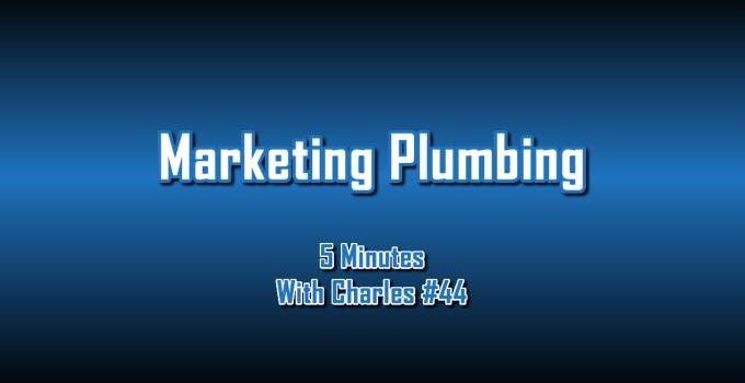 Marketing Plumbing - 5 Minutes With Charles #44 - The Digital Marketing Ninja