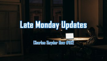 Late Monday Updates - Charles Snyder Raw #102: It's unscripted, unplanned and uncooked!