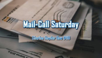 Mail-Call Saturday - Charles Snyder Raw #110: It's unscripted, unplanned and uncooked!