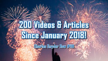 200 Videos & Articles Since January - Charles Snyder Raw #118: It's unscripted, unplanned and uncooked!