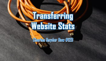Transferring Website Stats - Charles Snyder Raw #123: It's unscripted, unplanned and uncooked!