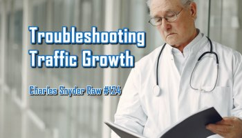 Troubleshooting Traffic Growth - Charles Snyder Raw #124: It's unscripted, unplanned and uncooked!