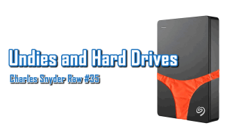 Undies and Hard Drives - Charles Snyder Raw #35: It's unscripted, unplanned and uncooked!