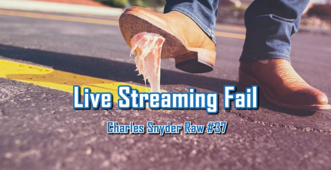 Live Streaming Fail - Charles Snyder Raw #37: It's unscripted, unplanned and uncooked!