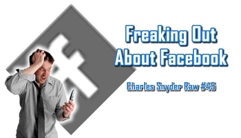 Freaking Out About Facebook - Charles Snyder Raw #45: It's unscripted, unplanned and uncooked!