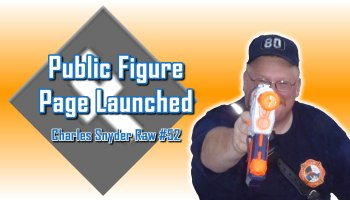 Public Figure Page Launched - Charles Snyder Raw #52: It's unscripted, unplanned and uncooked!