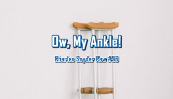 Ow, My Ankle - Charles Snyder Raw #56: It's unscripted, unplanned and uncooked!