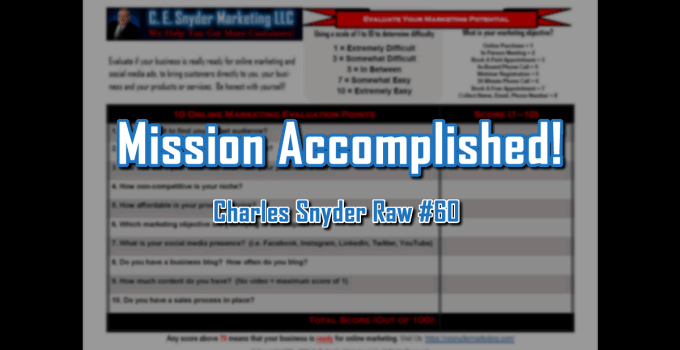 Mission Accomplished - Charles Snyder Raw #60: It's unscripted, unplanned and uncooked!