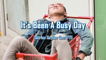 It's Been A Busy Day - Charles Snyder Raw #75: It's unscripted, unplanned and uncooked!