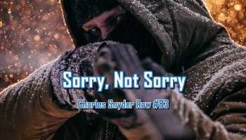 Sorry Not Sorry - Charles Snyder Raw #83: It's unscripted, unplanned and uncooked!