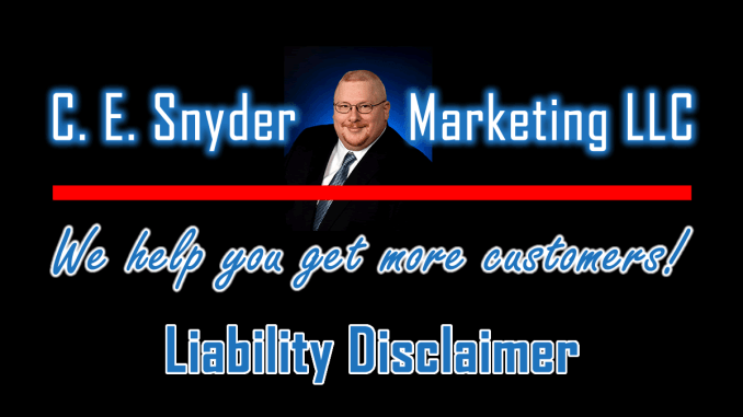 Liability Disclaimer: C. E. Snyder Marketing LLC - We help you get more customers!