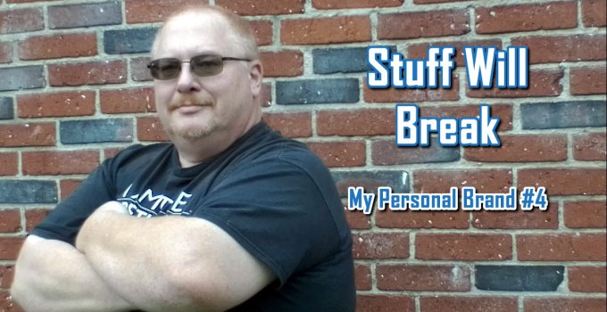Stuff Will Break - My Personal Brand #4 by Charles E. Snyder III, CEO of C. E. Snyder Marketing LLC