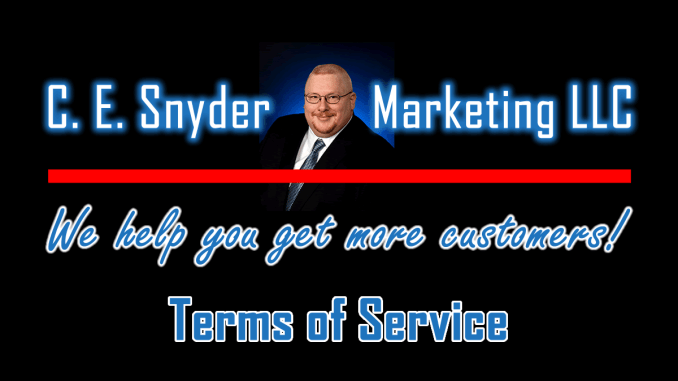 Terms of Service: C. E. Snyder Marketing LLC - We help you get more customers!