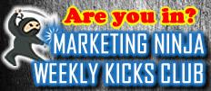 Ninja Club Benefit: Inspiration.  Marketing Ninja Weekly Kicks Club by C. E. Snyder Marketing LLC