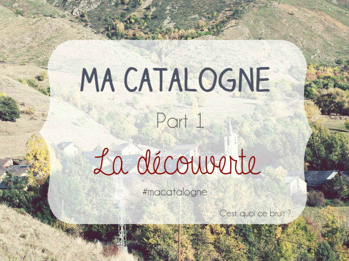 A la découverte de la Catalogne !