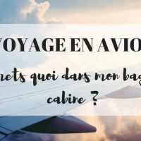 Voyage en avion : je mets quoi dans mon bagage cabine pour voyager léger ?